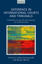 Deference in International Courts and Tribunals: Standard of Review and Margin of Appreciation ebook by Lukasz Gruszczynski,Wouter Werner
