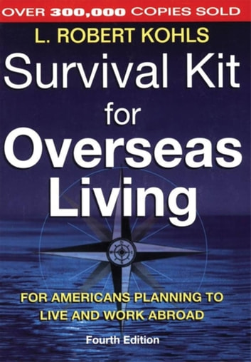 Survival Kit for Overseas Living - For Americans Planning to Live and Work Abroad ebook by L. Robert Kohls