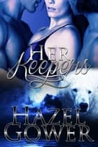Her Keepers ebook by Hazel Gower