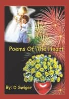 Poems of the Heart ebook by D Swiger