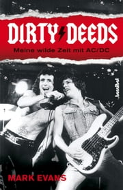 Dirty Deeds - Meine wilde Zeit mit AC/DC ebook by Mark Evans, Kirsten Borchardt