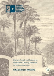Women, Travel, and Science in Nineteenth-Century Americas - The Politics of Observation ebook by Nina Gerassi-Navarro