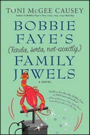 Bobbie Faye's (kinda, sorta, not exactly) Family Jewels ebook by Toni McGee Causey