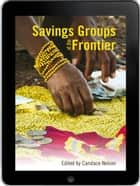Savings Groups at the Frontier eBook ebook by Candace Nelson