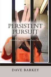 Persistent Pursuit - Introducing the Haven Acres Story ebook by Dave Barkey