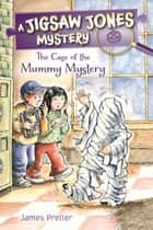 Jigsaw Jones: The Case of the Mummy Mystery ebook by James Preller