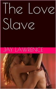 The Love Slave ebook by Jay Lawrence