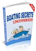 Boating Secrets Uncovered ebook by Anonymous