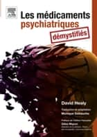 Les médicaments psychiatriques démystifiés ebook by Monique Debauche, John Scott & Co, David Healy,...