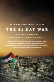 The 51 Day War - Ruin and Resistance in Gaza ebook by Max Blumenthal