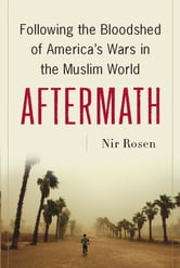 Aftermath - Following the Bloodshed of America's Wars in the Muslim World ebook by Nir Rosen