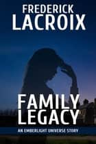 Family Legacy - Emberlight Universe ebook by Frederick Lacroix