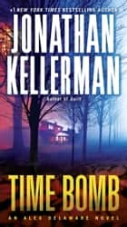 Time Bomb - An Alex Delaware Novel ebook by Jonathan Kellerman