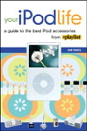 Your iPod Life - A Guide to the Best iPod Accessories from Playlist ebook by Dan Frakes
