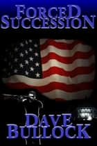 Forced Succession ebook by Dave Bullock