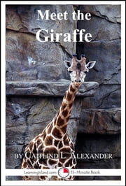 Meet the Giraffe: A 15-Minute Book for Early Readers ebook by Caitlind L. Alexander