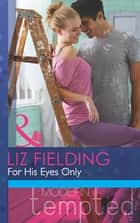 For His Eyes Only (Mills & Boon Modern Tempted) ebook by Liz Fielding