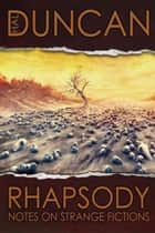 Rhapsody: Notes on Strange Fictions eBook by Hal Duncan