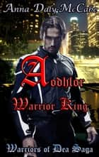 Aodhlor: Warrior King - Warriors of Dea Saga, #1 ebook by Anna Daly-McCabe