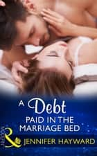A Debt Paid In The Marriage Bed (Mills & Boon Modern) ebook by Jennifer Hayward