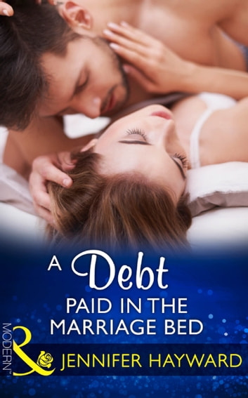 A Debt Paid In The Marriage Bed (Mills & Boon Modern) 電子書 by Jennifer Hayward