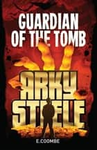 Arky Steele: Guardian of the Tomb ebook by E. Coombe