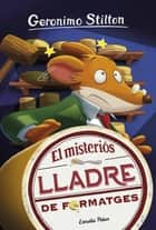 El misteriós lladre de formatges ebook by Geronimo Stilton, David Nel·lo