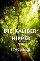 Die Kaliberkipper ebook by Tine Sprandel