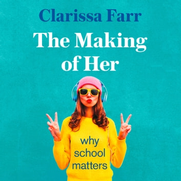 The Making of Her: Why School Matters audiobook by Clarissa Farr