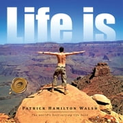 Life is - The world's best selling life book ebook by Patrick Hamilton Walsh