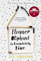 Eleanor Oliphant is Completely Fine: The hottest Sunday Times bestseller of 2017 ebook by Gail Honeyman