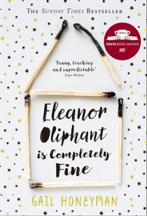 Eleanor Oliphant is Completely Fine: Debut Bestseller and Costa First Novel Book Award shortlist 2017 ebook by Gail Honeyman