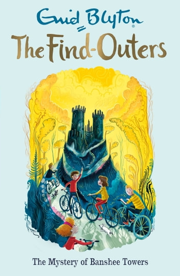 The Five Find-Outers: 15: The Mystery of Banshee Towers ebook by Enid Blyton,Enid Blyton