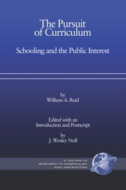 The Pursuit of Curriculum - Schooling and the Public Interest ebook by William A. Reid,J. Wesley Null
