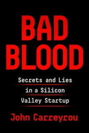 Bad Blood - Secrets and Lies in a Silicon Valley Startup ebook by John Carreyrou