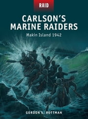 Carlson's Marine Raiders - Makin Island 1942 ebook by Gordon L. Rottman, Johnny Shumate, Mr Mark Stacey