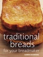 Traditional Breads For Your Breadmaker ebook by Karen Saunders