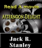 Afternoon Delight ebook by Jack R. Stanley