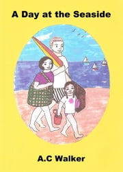 A Day at the Seaside ebook by A. C Walker