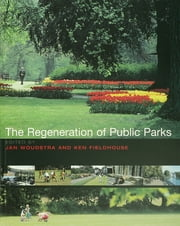 The Regeneration of Public Parks ebook by Ken Fieldhouse,Jan Woudstra