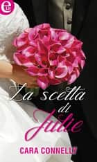 La scelta di Julie (eLit) ebook by Cara Connelly