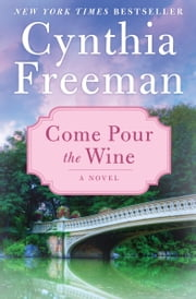Come Pour the Wine - A Novel ebook by Cynthia Freeman