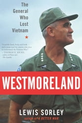 Westmoreland - The General Who Lost Vietnam ebook by Lewis Sorley