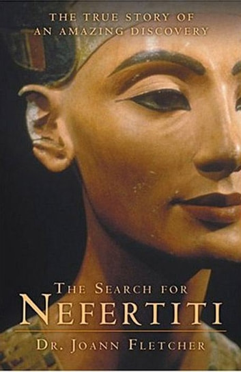 The Search for Nefertiti - The True Story of an Amazing Discovery ebook by Dr. Joann Fletcher