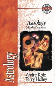 Astrology and Psychic Phenomena ebook by Andre Kole,Terry Holley,Alan W. Gomes