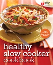 American Heart Association Healthy Slow Cooker Cookbook - 200 Low-Fuss, Good-for-You Recipes ebook by Kobo.Web.Store.Products.Fields.ContributorFieldViewModel