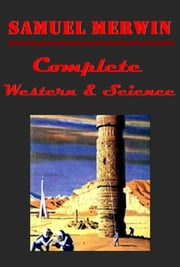 Samuel Merwin Complete Western Science Collection Anthologies (Illustrated) ebook by Samuel Merwin