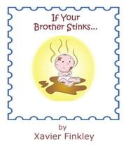 If Your Brother Stinks...: A Silly Rhyming Children's Picture Book ebook by Xavier Finkley