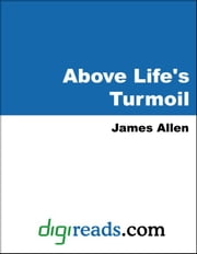 Above Life's Turmoil ebook by Allen, James