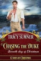 Chasing the Duke: Seventh Day of Christmas - Twelve Days, #7 ebook by tracy sumner